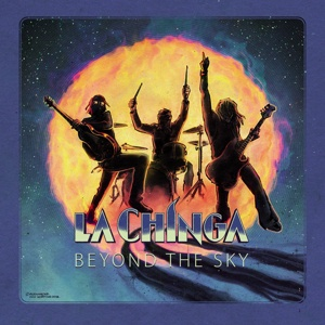 LA CHINGA, beyond the sky cover