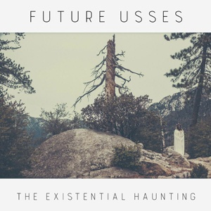FUTURE USSES, the existential haunting cover