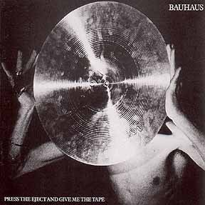 BAUHAUS, press the eject and give me the tape cover