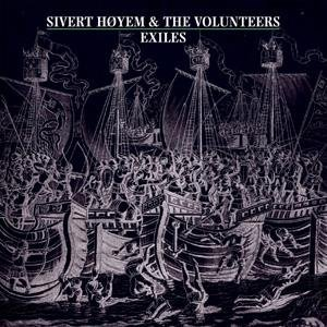 SIVERT HÖYEM & THE VOLUNTEERS, exiles cover