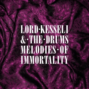 LORD KESSELI & THE DRUMS, melodies of immortality cover