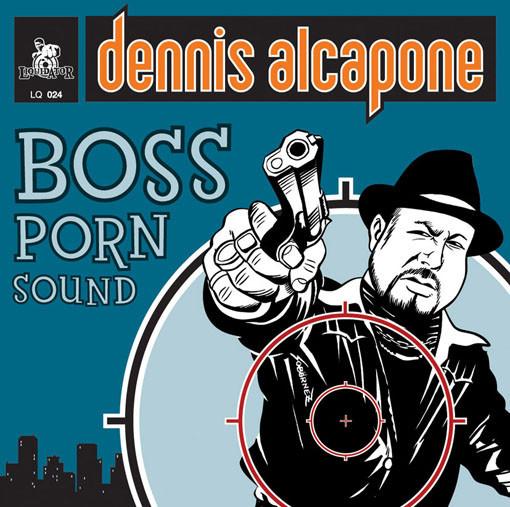 DENNIS ALCAPONE, boss porn sound cover