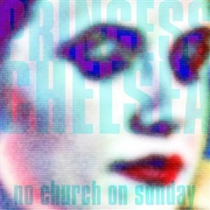 Cover PRINCESS CHELSEA, no church on sunday