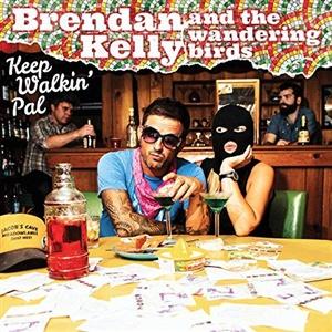 BRENDAN KELLY & THE WANDERING BIRDS, keep walkin´ pal cover