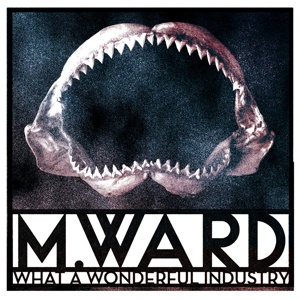 M. WARD, what a wonderful industry cover