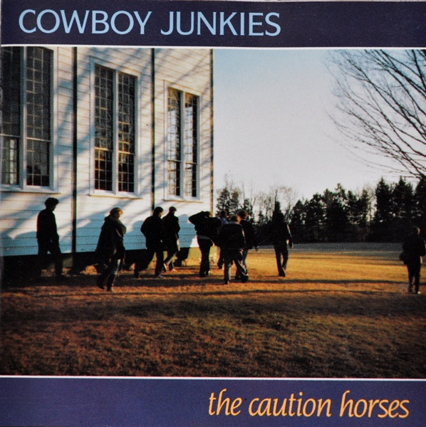 COWBOY JUNKIES, caution horses cover