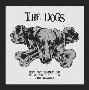 THE DOGS, set yourself on fire and follow the smoke cover