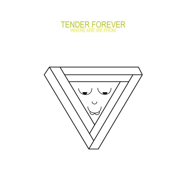 TENDER FOREVER, where are we from cover