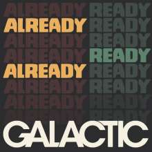GALACTIC, already ready already cover