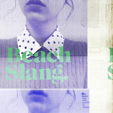 Cover BEACH SLANG, who would ever anything so broke?