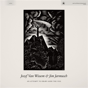 JOZEF VAN WISSEM & JIM JARMUSCH, an attempt to draw aside the veil cover