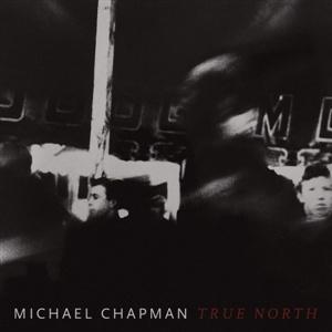 MICHAEL CHAPMAN, true north cover