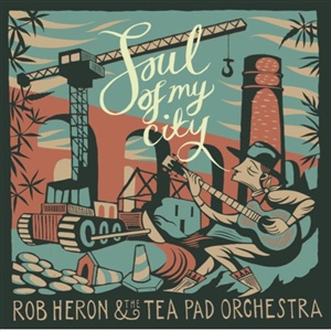 ROB HERON & THE TEA PAD ORCHESTRA, soul of my city cover