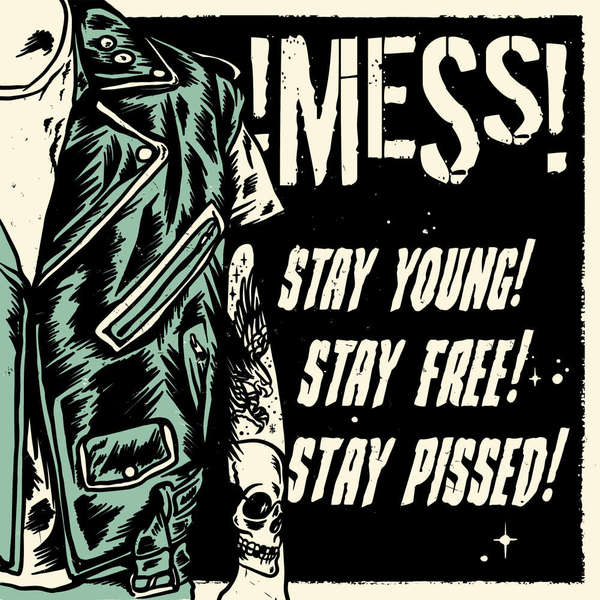!MESS!, stay young! stay free! stay pissed! cover