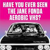 HAVE YOU EVER SEEN THE JANE FONDA AEROBIC VHS?, from finland with love cover