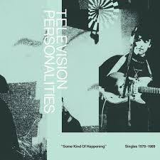 TELEVISION PERSONALITIES, some kind of happening singles 78-89 cover