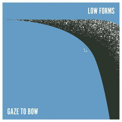 LOW FORMS, gaze to bow cover