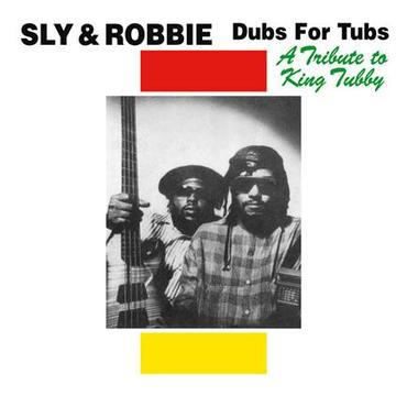 SLY & ROBBIE, dubs for tubs - a tribute to king tubby cover