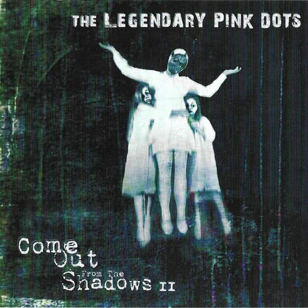 LEGENDARY PINK DOTS, come out from the shadows II cover