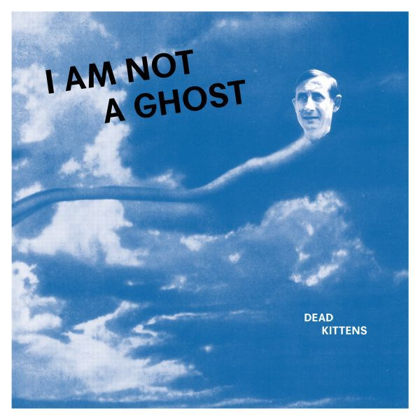 DEAD KITTENS, i am not a ghost cover