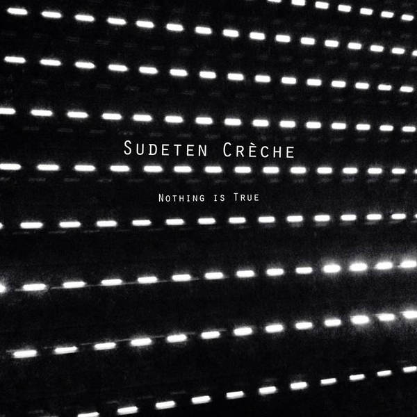 SUDETEN CRECHE, nothing is true cover