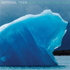 IMPERIAL TEEN, now we are timeless cover