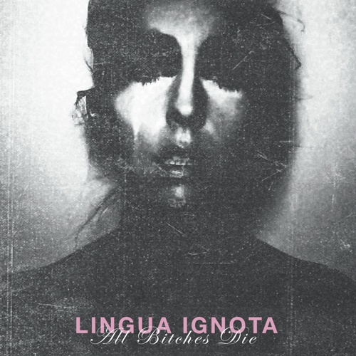 LINGUA IGNOTA, all bitches die cover