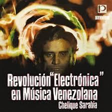 CHELIQUE SARABIA, revolucion electronica en musica venezolana cover
