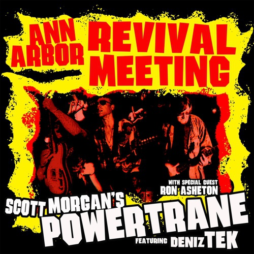 SCOTT MORGAN´S POWERTRANE/DENIZ TEK & RON ASHETON, ann arbour revival meeting cover
