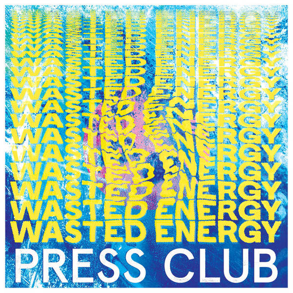 PRESS CLUB, wasted energy cover