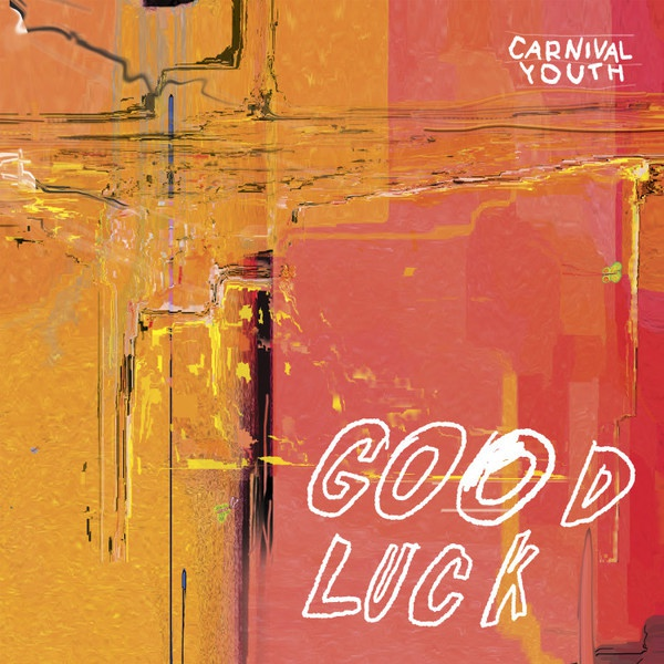 CARNIVAL YOUTH, good luck cover