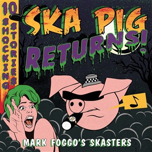 MARK FOGGO´S SKASTERS, ska pig returns! cover