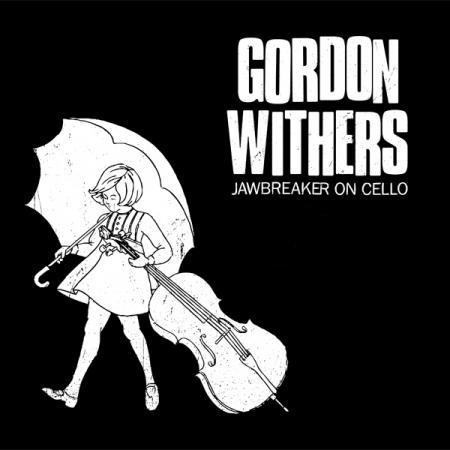 GORDON WITHERS, jawbreaker on cello cover