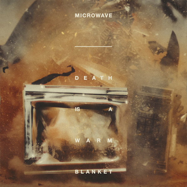MICROWAVE, death is a warm blanket cover
