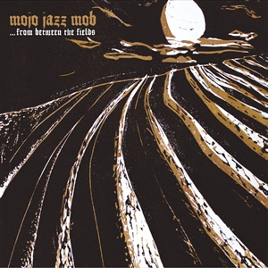 MOJO JAZZ MOB, from between the fields cover