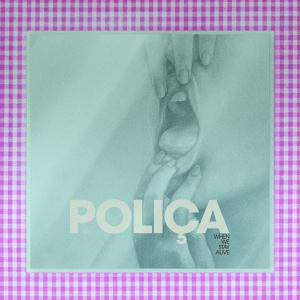 POLICA, when we stay alive cover