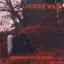 LUCIFER WAS, underground and beyond cover