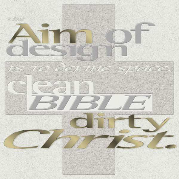 AIM OF DESIGN IS TO DEFINE SPACE, clean bible dirty christ cover