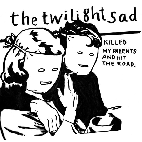 TWILIGHT SAD, killed my parents and hit the road cover