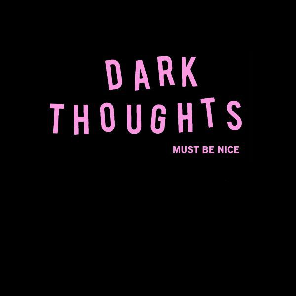 DARK THOUGHTS, must be nice cover