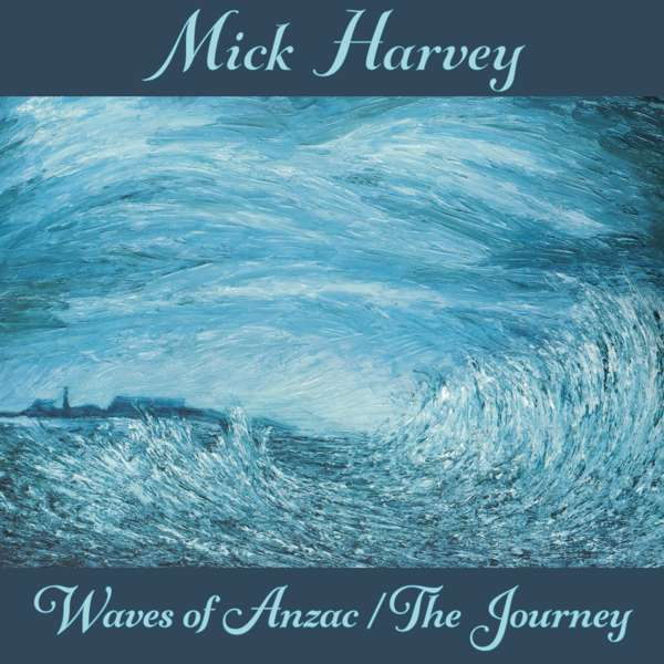 MICK HARVEY, waves of anzac / the journey cover