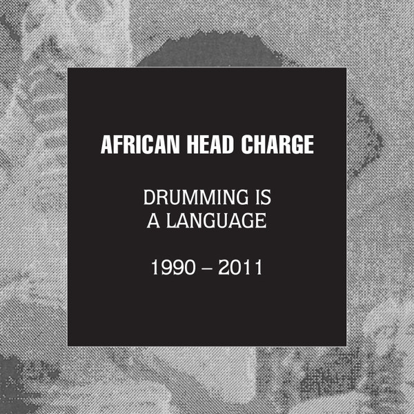 AFRICAN HEAD CHARGE, drumming is a language 1990-2011 cover