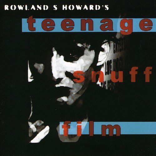ROWLAND S. HOWARD, teenage snuff film cover