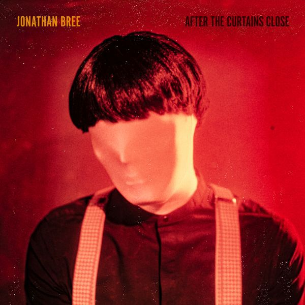 JONATHAN BREE, after the curtains close cover