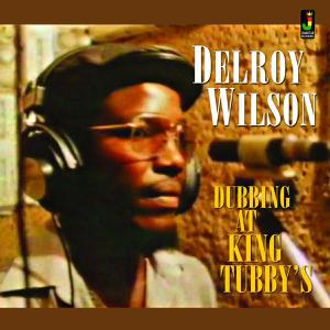 DELROY WILSON, dubbing at king tubby´s cover