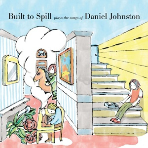 BUILT TO SPILL, plays the songs of daniel johnston cover