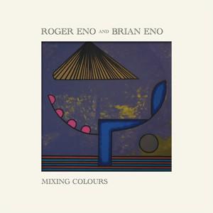 ROGER ENO / BRIAN ENO, mixing colours cover