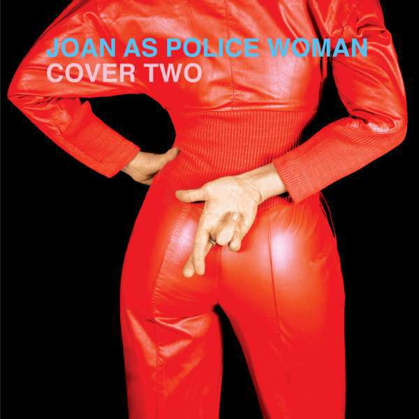 JOAN AS POLICE WOMAN, cover two cover