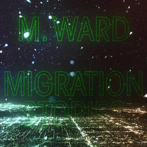 M. WARD, migration stories cover