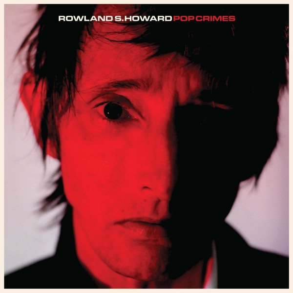 ROWLAND S. HOWARD, pop crimes (2020 edition) cover